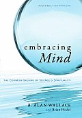 Embracing Mind The Common Ground of Science & Spirituality