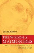 Wisdom of Maimonides The Life & Writings of the Jewish Sage