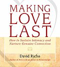 Making Love Last How to Sustain Intimacy & Nurture Genuine Connection