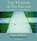 Wisdom of No Escape & the Path of Loving Kindness