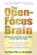 Open Focus Brain Harnessing the Power of Attention to Heal Mind & Body