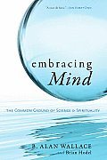 Embracing Mind: The Common Ground of Science and Spirituality