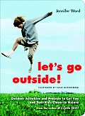 Lets Go Outside Outdoor Activities & Projects to Get You & Your Kids Closer to Nature