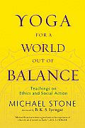 Yoga for a World Out of Balance Teachings on Ethics & Social Action
