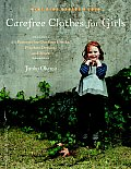 Carefree Clothes for Girls: 20 Patterns for Outdoor Frocks, Playdate Dresses, and More [With Pattern(s)] (Make Good: Crafts + Life) Cover