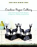 Creative Paper Cutting: Basic Techniques and Fresh Designs for Stencils, Mobiles, Cards, and More (Make Good: Crafts + Life) Cover