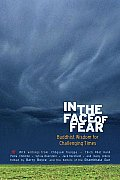 In the Face of Fear Buddhist Wisdom for Challenging Times