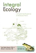 Integral Ecology : Uniting Multiple Perspectives on the Natural World (09 Edition)