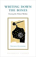 Writing Down the Bones: Freeing the Writer Within (Shambhala Library) Cover