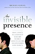 Invisible Presence How a Mans Relationship with His Mother Affects All His Relationships with Women