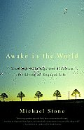 Awake in the World Teachings from Yoga & Buddhism for Living an Engaged Life