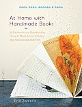 At Home with Handmade Books: 28 Extraordinary Bookbinding Projects Made from Ordinary and Repurposed Materials (Make Good: Crafts + Life) Cover