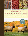 Adventures in Yarn Farming Four Seasons on a New England Fiber Farm