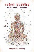 Rebel Buddha On the Road to Freedom