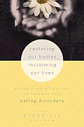 Restoring Our Bodies, Reclaiming Our Lives: Guidance and Reflections on Recovery from Eating Disorders Cover