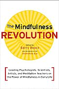 Mindfulness Revolution Leading Psychologists Scientists Artists & Spiritual Teachers on the Power of Mindfulness in Daily Life