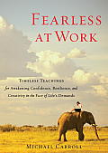 Fearless at Work: Timeless Teachings for Awakening Confidence, Resilience, and Creativity in the Face of Life's Demands Cover