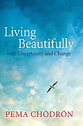Living Beautifully: With Uncertainty and Change Cover