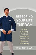 Restoring Your Life Energy: Simple Chi Gung Practices to Reduce Stress and Enhance Well-Being Cover