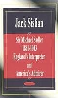 Sir Michael Sadler 1861-1943: England's Interpreter and America's Admirer