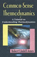 Common-sense Thermodynamics: a Tutorial on Understanding Thermodynamics