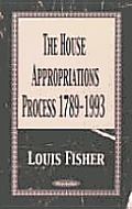 The House Appropriations Process 1789-1993