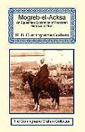 Mogreb El Acksa an Equestrian Exploration of Forbidden Morocco in 1897