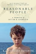 Reasonable People: A Memoir of Autism and Adoption: On the Meaning of Family and the Politics of Neurological Difference