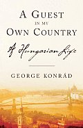 Guest in My Own Country A Hungarian Life