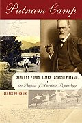Putnam Camp: Sigmund Freud, James Jackson Putnam, and the Purpose of American Psychology