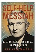Self Help Messiah Dale Carnegie & Success in Modern America