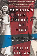 Crossing the Borders of Time A True Love Story of War Exile & Love Reclaimed