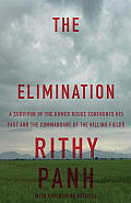 Elimination A Survivor of the Khmer Rouge Confronts His Past & the Commandant of the Killing Fields