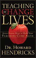 Teaching to Change Lives Seven Proven Ways to Make Your Teaching Come Alive