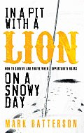 In a Pit with a Lion on a Snowy Day How to Survive & Thrive When Opportunity Roars