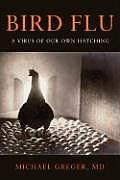 Bird Flu A Virus Of Our Own Hatching