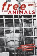 Free the Animals: The Amazing True Story of the Animal Liberation Front in North America: 20th Anniversary Edition