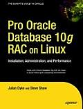 Pro Oracle Rac on Linux: Installation, Administration, and Performance