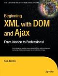 Beginning XML with DOM & Ajax From Novice to Professional