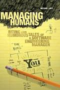 Managing Humans 1st Edition Biting & Humorous Tales of a Software Engineering Manager