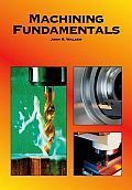 Machining Fundamentals : From Basic To Advanced Techniques (8TH 04 Edition) Cover
