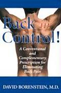 Back in Control Your Complete Prescription for Preventing Treating & Eliminating Back Pain from Your Life