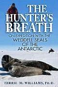 Hunter's Breath: on Expedition With the Weddell Seals of the Antartic (04 Edition)