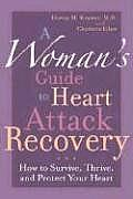 A Woman's Guide to Heart Attack Recovery: How to Survive, Thrive, and Protect Your Heart