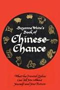 Book of Chinese Chance: What the Oriental Zodiac Can Tell You about Yourself and Your Future