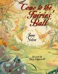 Come To The Fairies' Ball by Jane Yolen