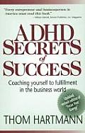 ADHD Secrets of Success Coaching Yourself to Fulfillment in the Business World