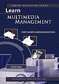 Learn Multimedia Management First North American Edition (Library Education Series)