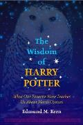 The Wisdom of Harry Potter: What Our Favorite Hero Teaches Us about Moral Choices