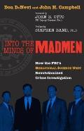 Into the Minds of Madmen: How the FBI's Behavioral Science Unit Revolutionized Crime Investigation